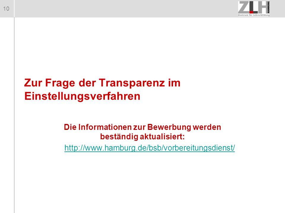 10 Zur Frage der Transparenz im Einstellungsverfahren Die Informationen zur Bewerbung werden beständig aktualisiert: http://www.hamburg.de/bsb/vorbere