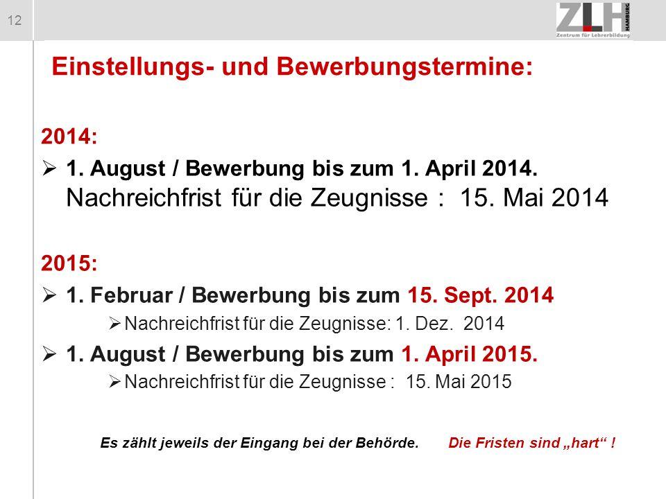 12 Einstellungs- und Bewerbungstermine: 2014:  1. August / Bewerbung bis zum 1. April 2014. Nachreichfrist für die Zeugnisse : 15. Mai 2014 2015:  1