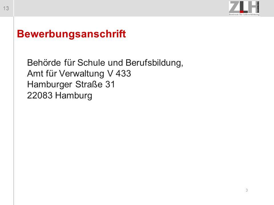 13 Bewerbungsanschrift Behörde für Schule und Berufsbildung, Amt für Verwaltung V 433 Hamburger Straße 31 22083 Hamburg 3