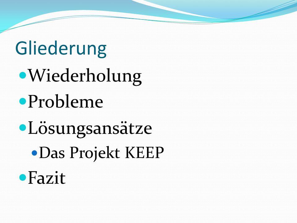 Gliederung Wiederholung Probleme Lösungsansätze Das Projekt KEEP Fazit