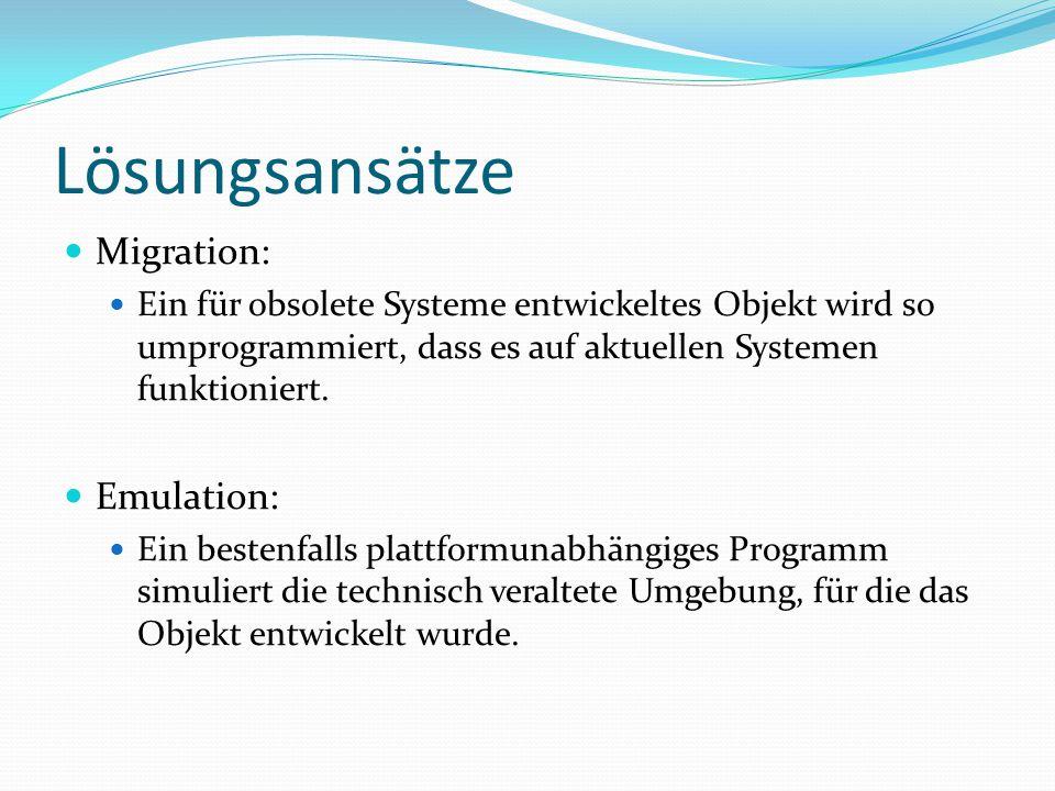 Lösungsansätze Migration: Ein für obsolete Systeme entwickeltes Objekt wird so umprogrammiert, dass es auf aktuellen Systemen funktioniert.