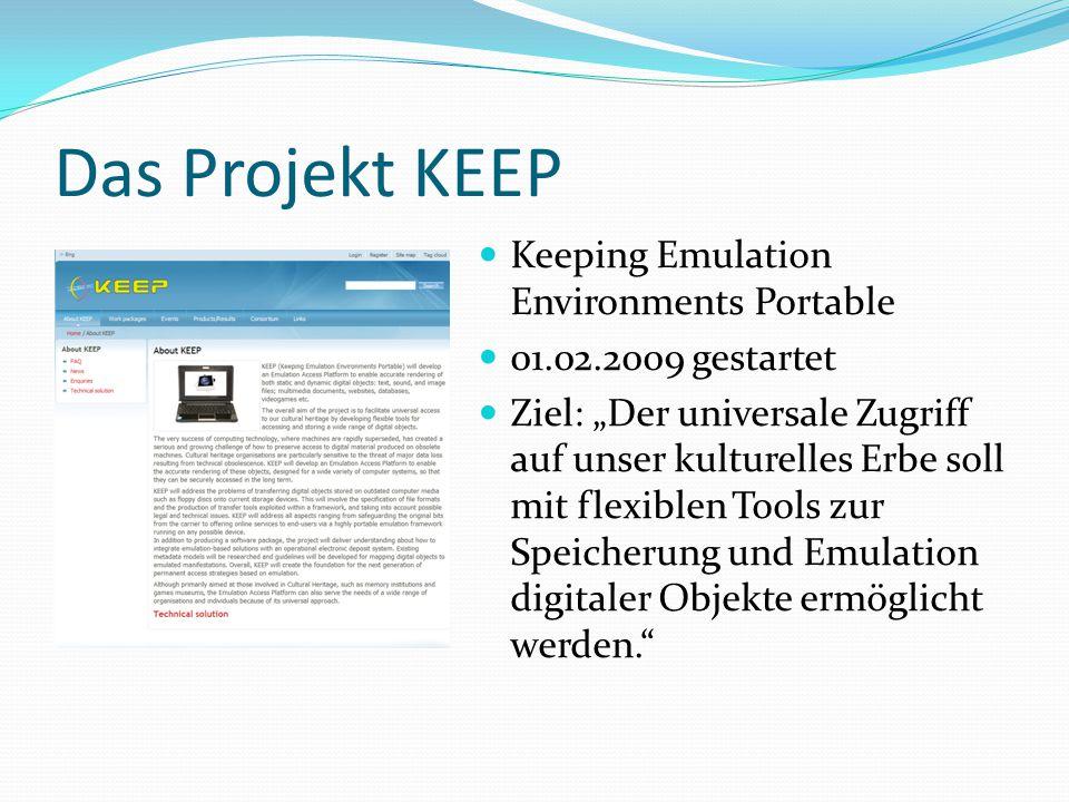 """Das Projekt KEEP Keeping Emulation Environments Portable 01.02.2009 gestartet Ziel: """"Der universale Zugriff auf unser kulturelles Erbe soll mit flexiblen Tools zur Speicherung und Emulation digitaler Objekte ermöglicht werden."""