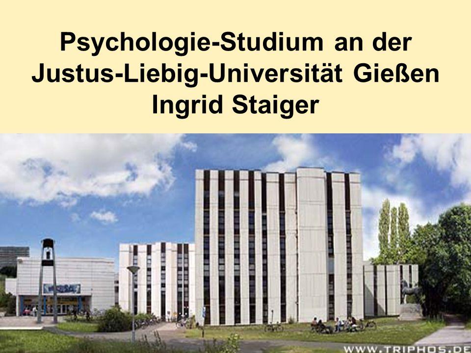 Alle Angaben ohne Gewähr! Psychologie-Studium an der Justus-Liebig-Universität Gießen Ingrid Staiger