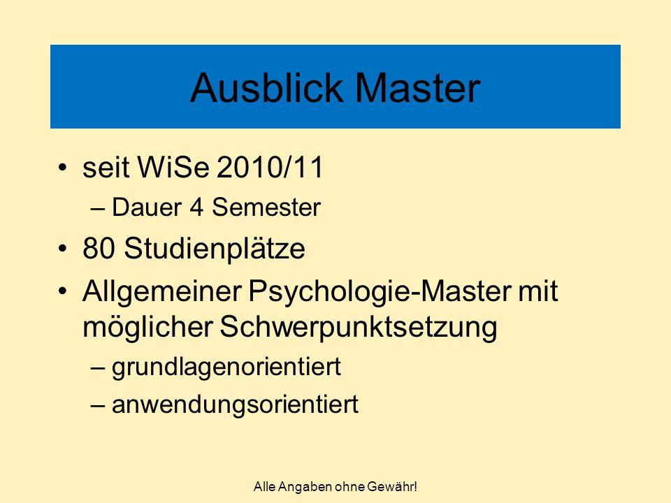 Ausblick Master seit WiSe 2010/11 –Dauer 4 Semester 80 Studienplätze Allgemeiner Psychologie-Master mit möglicher Schwerpunktsetzung –grundlagenorient