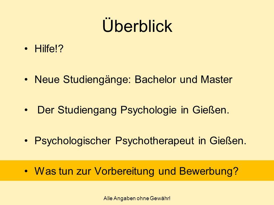 Überblick Hilfe!? Neue Studiengänge: Bachelor und Master Der Studiengang Psychologie in Gießen. Psychologischer Psychotherapeut in Gießen. Was tun zur