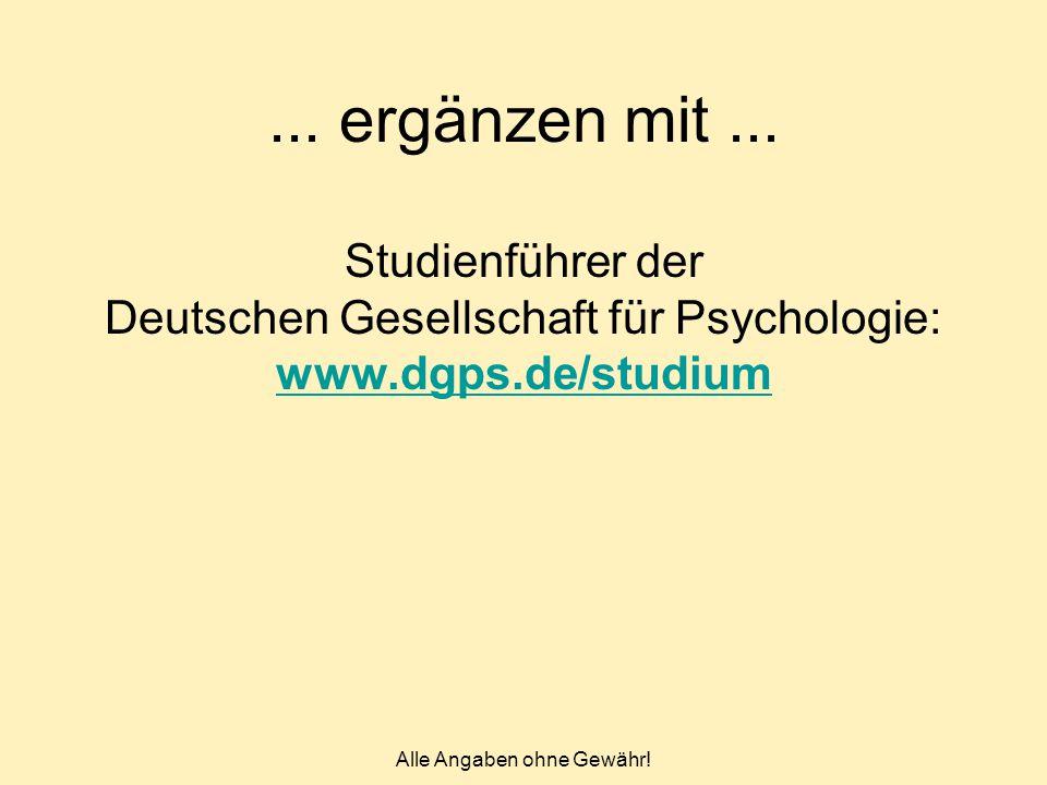 Alle Angaben ohne Gewähr!... ergänzen mit... Studienführer der Deutschen Gesellschaft für Psychologie: www.dgps.de/studium