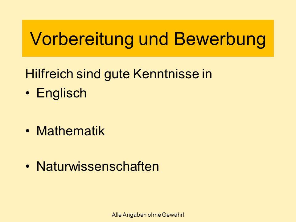 Vorbereitung und Bewerbung Hilfreich sind gute Kenntnisse in Englisch Mathematik Naturwissenschaften Alle Angaben ohne Gewähr!