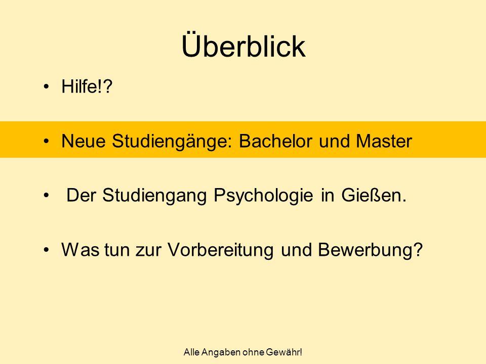Alle Angaben ohne Gewähr! Überblick Hilfe!? Neue Studiengänge: Bachelor und Master Der Studiengang Psychologie in Gießen. Was tun zur Vorbereitung und