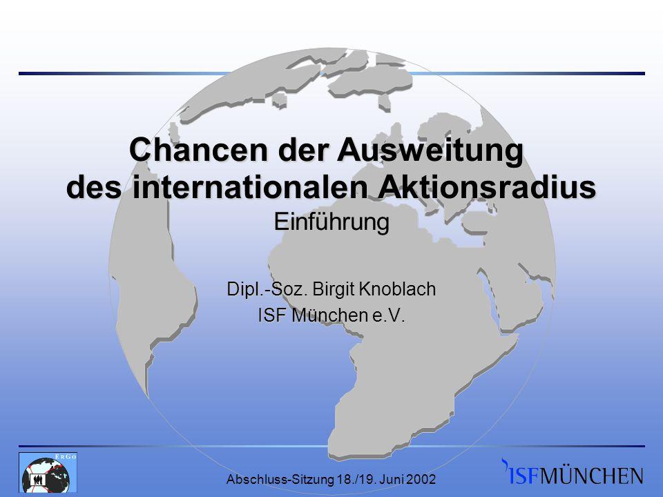 Abschluss-Sitzung 18./19. Juni 2002 Dipl.-Soz. Birgit Knoblach ISF München e.V.