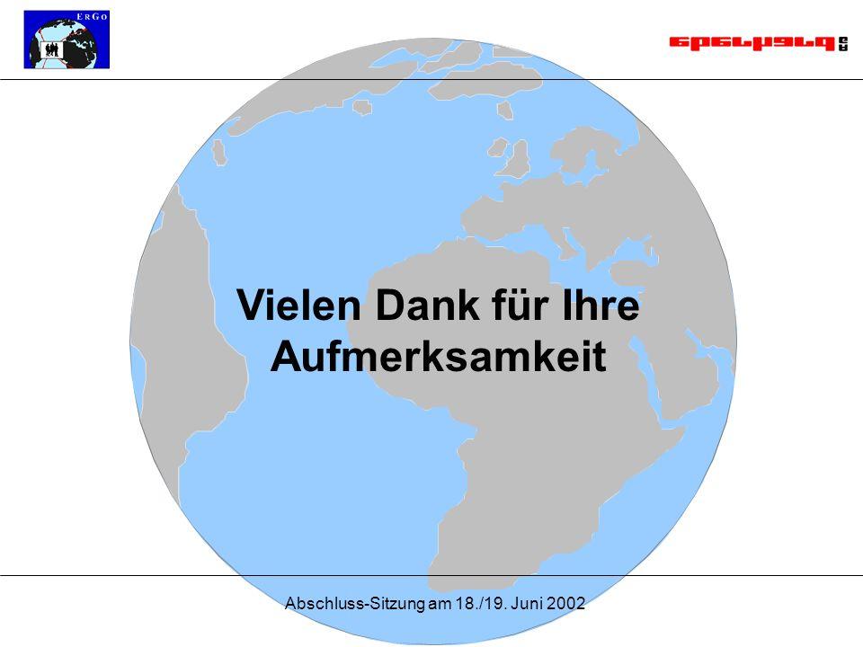 Abschluss-Sitzung am 18./19. Juni 2002 Vielen Dank für Ihre Aufmerksamkeit
