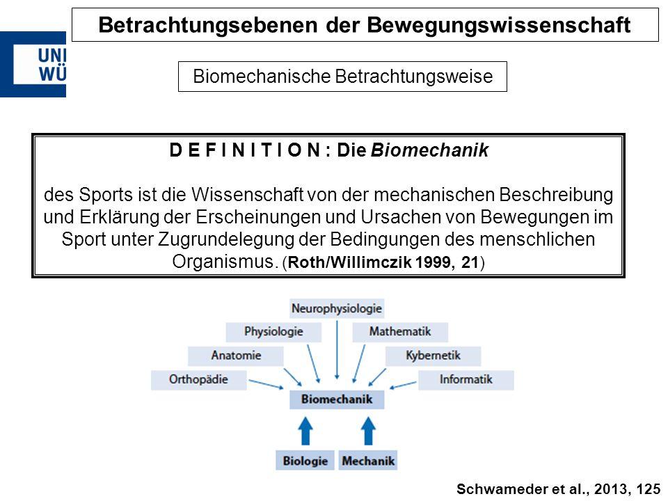 Biomechanische Betrachtungsweise D E F I N I T I O N : Die Biomechanik des Sports ist die Wissenschaft von der mechanischen Beschreibung und Erklärung