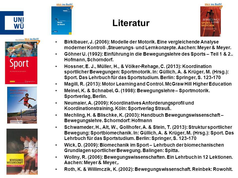 Literatur Birklbauer, J. (2006): Modelle der Motorik. Eine vergleichende Analyse moderner Kontroll ‐,Steuerungs ‐ und Lernkonzepte. Aachen: Meyer & Me