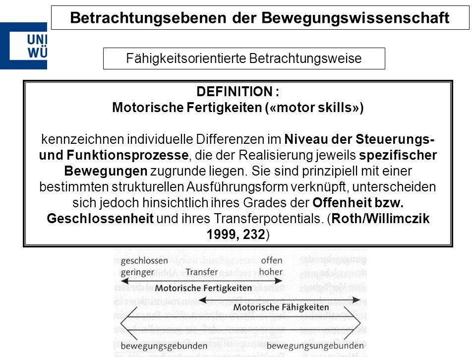 DEFINITION : Motorische Fertigkeiten («motor skills») kennzeichnen individuelle Differenzen im Niveau der Steuerungs- und Funktionsprozesse, die der R
