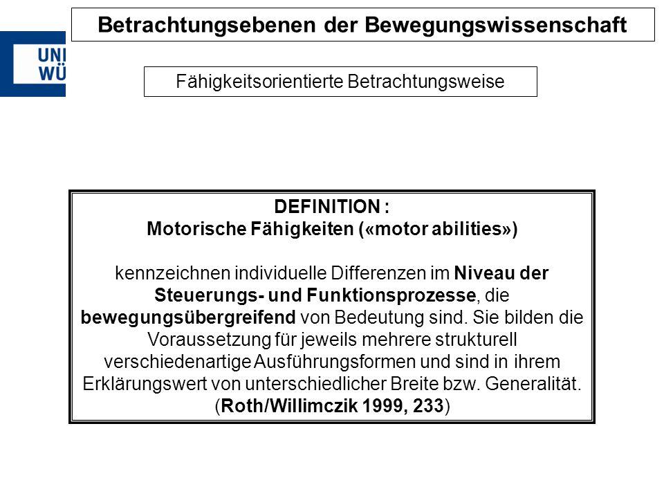 DEFINITION : Motorische Fähigkeiten («motor abilities») kennzeichnen individuelle Differenzen im Niveau der Steuerungs- und Funktionsprozesse, die bew