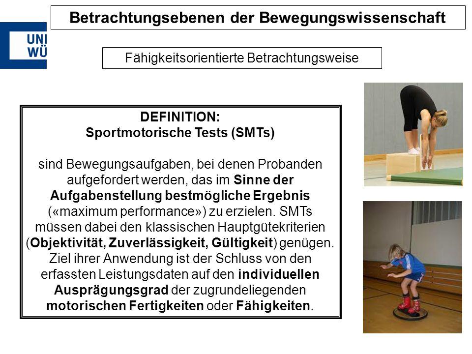 DEFINITION: Sportmotorische Tests (SMTs) sind Bewegungsaufgaben, bei denen Probanden aufgefordert werden, das im Sinne der Aufgabenstellung bestmöglic