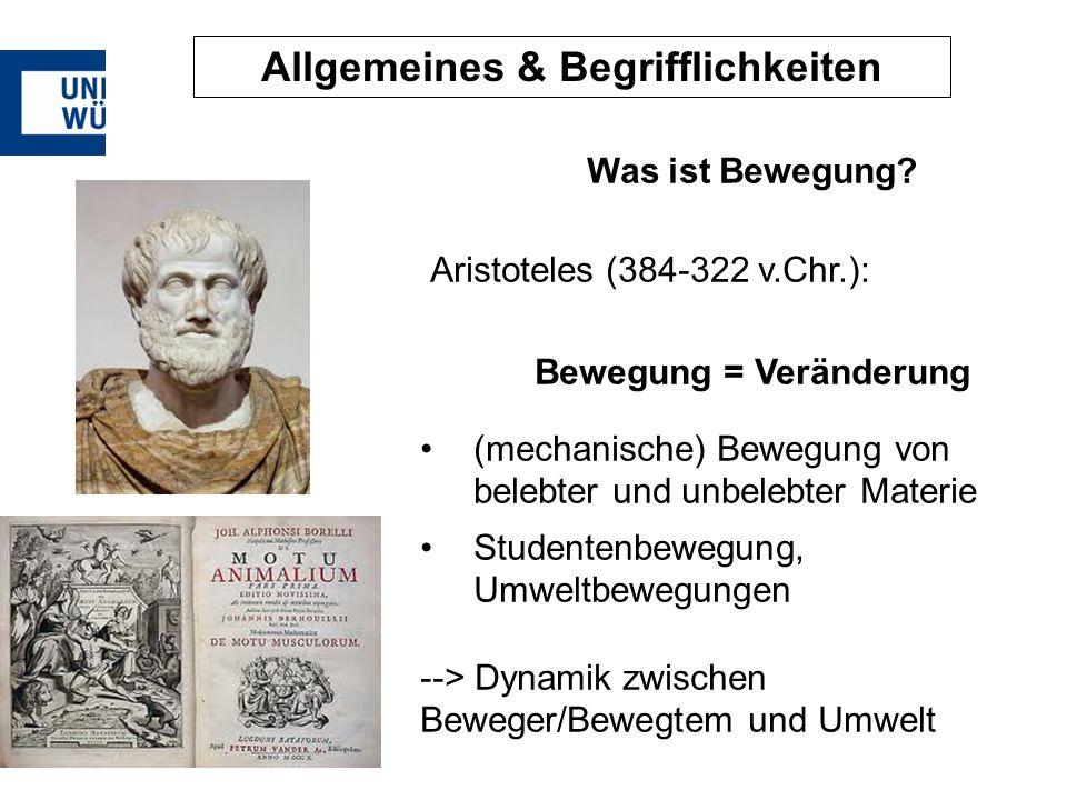 Allgemeines & Begrifflichkeiten Was ist Bewegung? Aristoteles (384-322 v.Chr.): Bewegung = Veränderung (mechanische) Bewegung von belebter und unbeleb