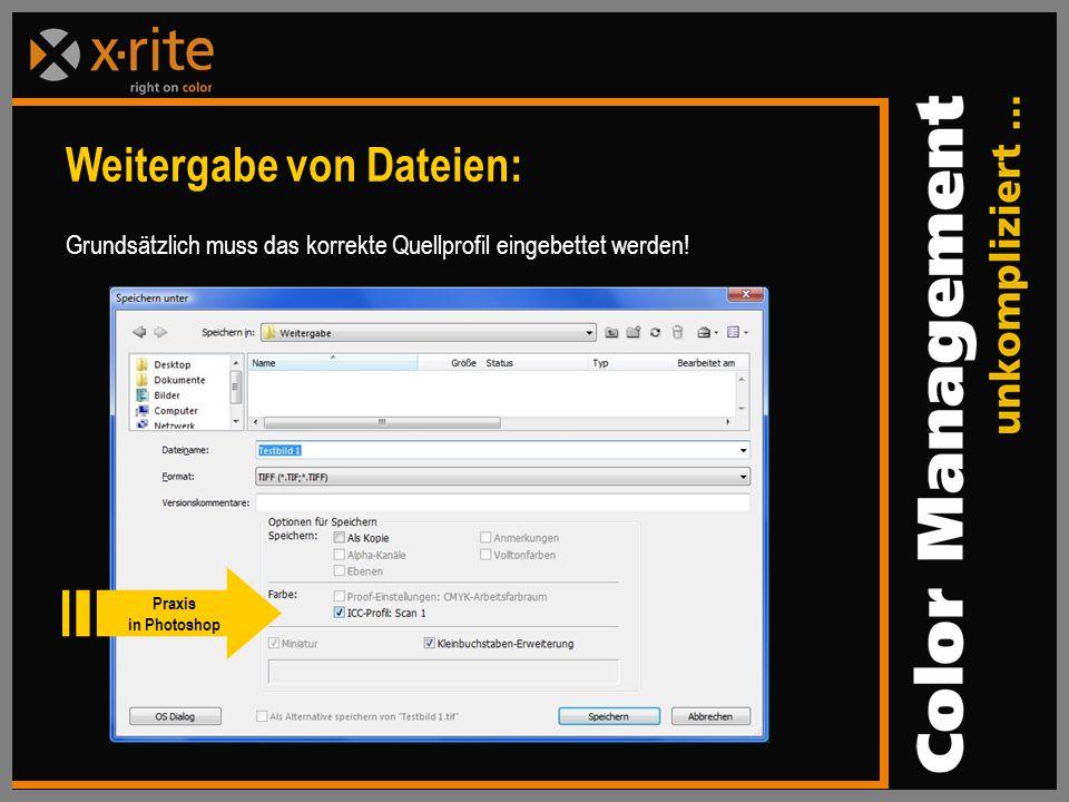Weitergabe von Dateien: Grundsätzlich muss das korrekte Quellprofil eingebettet werden.