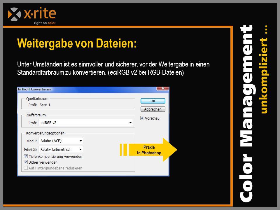 Weitergabe von Dateien: Unter Umständen ist es sinnvoller und sicherer, vor der Weitergabe in einen Standardfarbraum zu konvertieren.