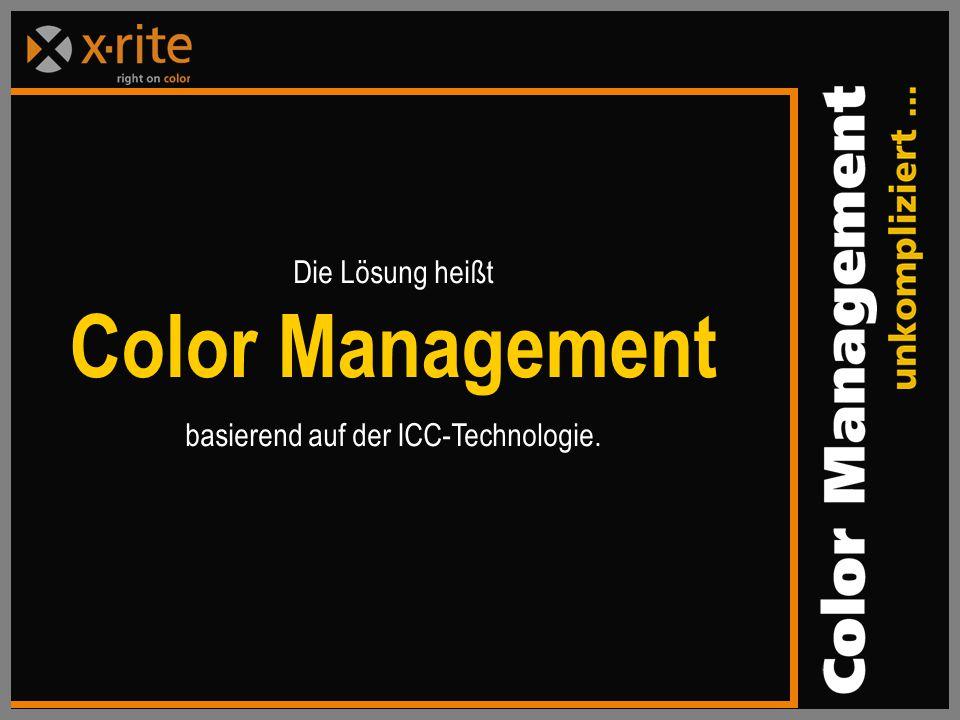 Die Lösung heißt Color Management basierend auf der ICC-Technologie.