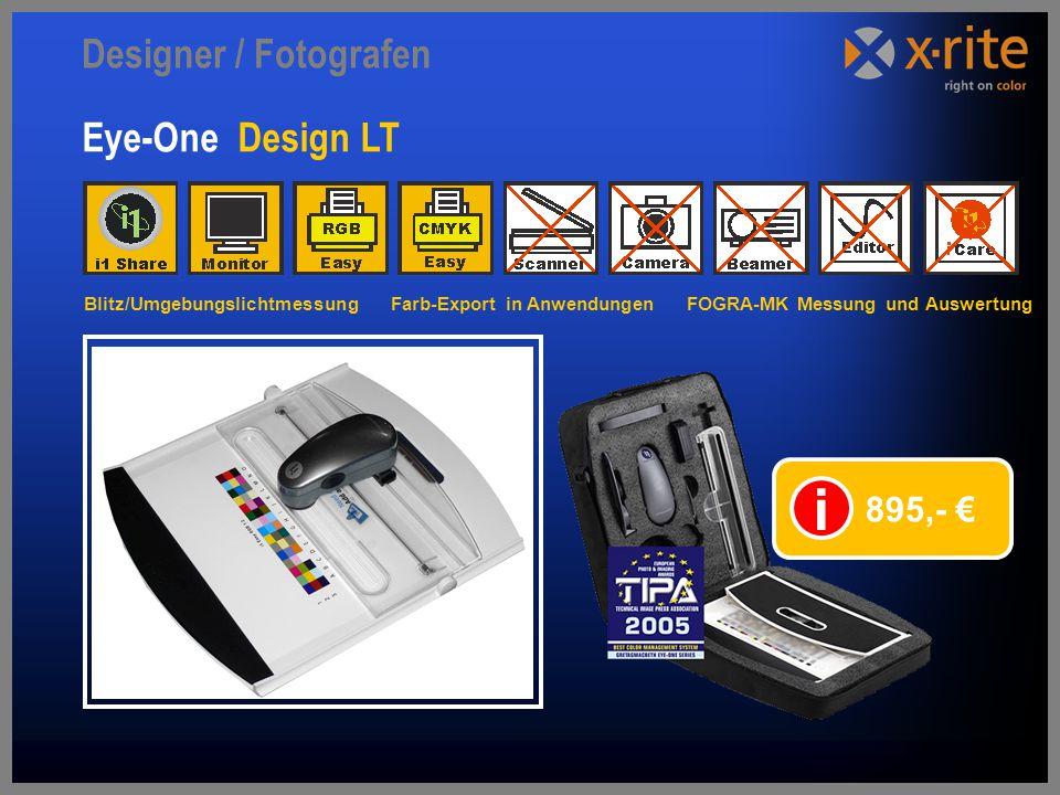Eye-One Design LT 895,- € i Designer / Fotografen Blitz/Umgebungslichtmessung Farb-Export in Anwendungen FOGRA-MK Messung und Auswertung