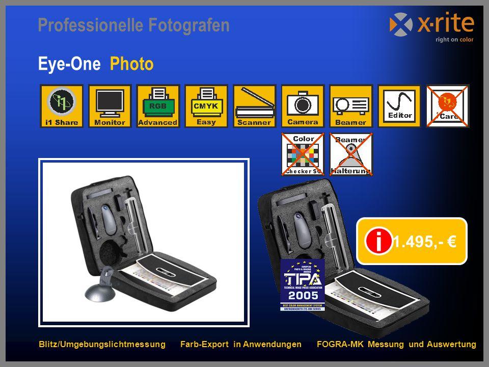 Eye-One Photo 1.495,- € i Professionelle Fotografen Blitz/Umgebungslichtmessung Farb-Export in Anwendungen FOGRA-MK Messung und Auswertung