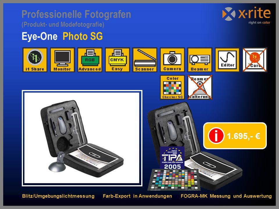 Eye-One Photo SG 1.695,- € i Professionelle Fotografen (Produkt- und Modefotografie) Blitz/Umgebungslichtmessung Farb-Export in Anwendungen FOGRA-MK Messung und Auswertung