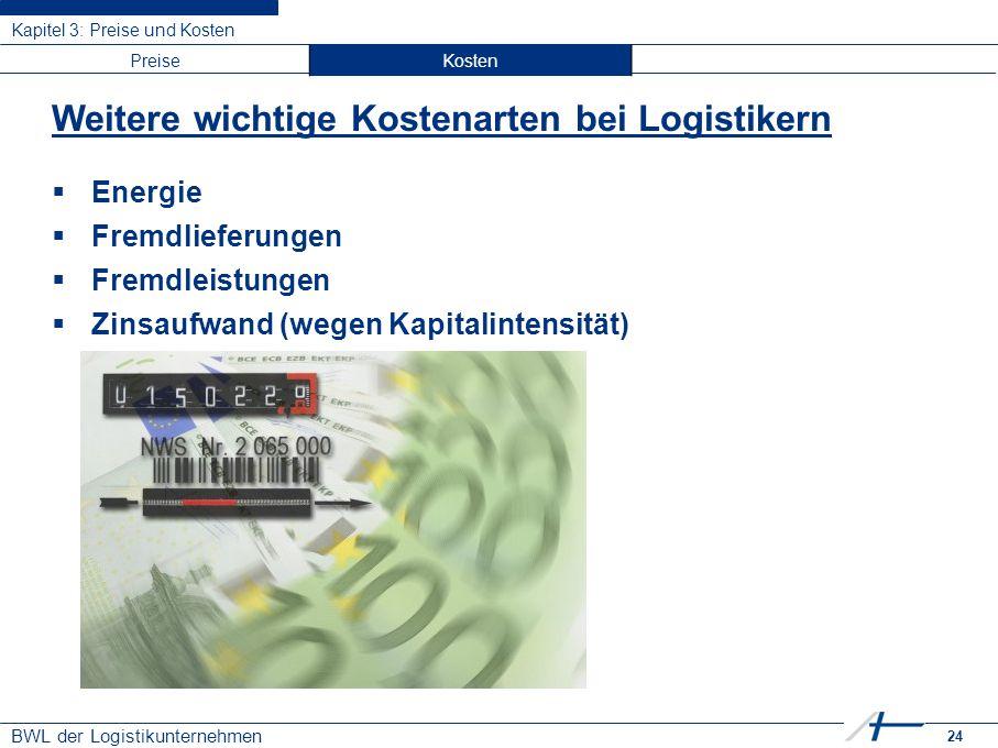 24 BWL der Logistikunternehmen Kapitel 3: Preise und Kosten PreiseKosten Weitere wichtige Kostenarten bei Logistikern  Energie  Fremdlieferungen  F