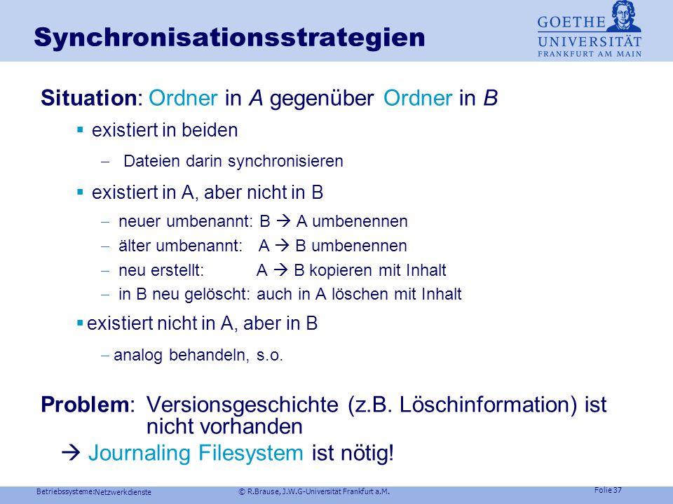 Betriebssysteme: © R.Brause, J.W.G-Universität Frankfurt a.M. Folie 36 Synchronisationsstrategien  Weil …. existiert in A, aber nicht in B neuer umbe