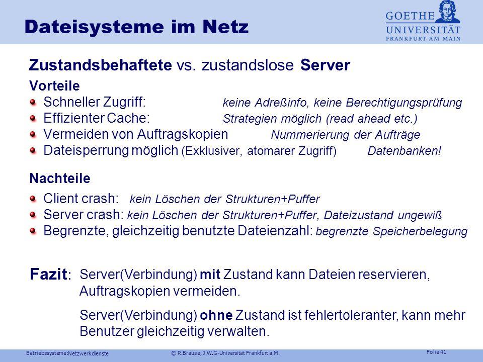 Betriebssysteme: © R.Brause, J.W.G-Universität Frankfurt a.M. Folie 40 Netzwerkdienste Dateisysteme im Netz Zustandsbehaftete vs. zustandslose Datei-S