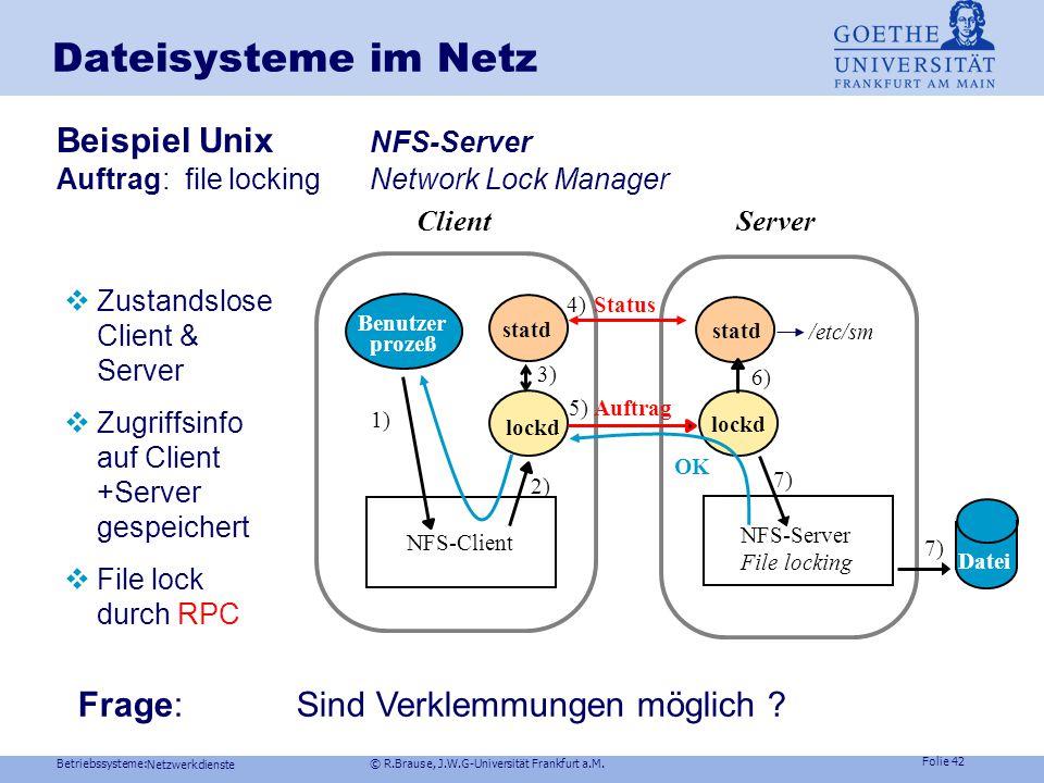 Betriebssysteme: © R.Brause, J.W.G-Universität Frankfurt a.M. Folie 41 Netzwerkdienste Dateisysteme im Netz Zustandsbehaftete vs. zustandslose Server
