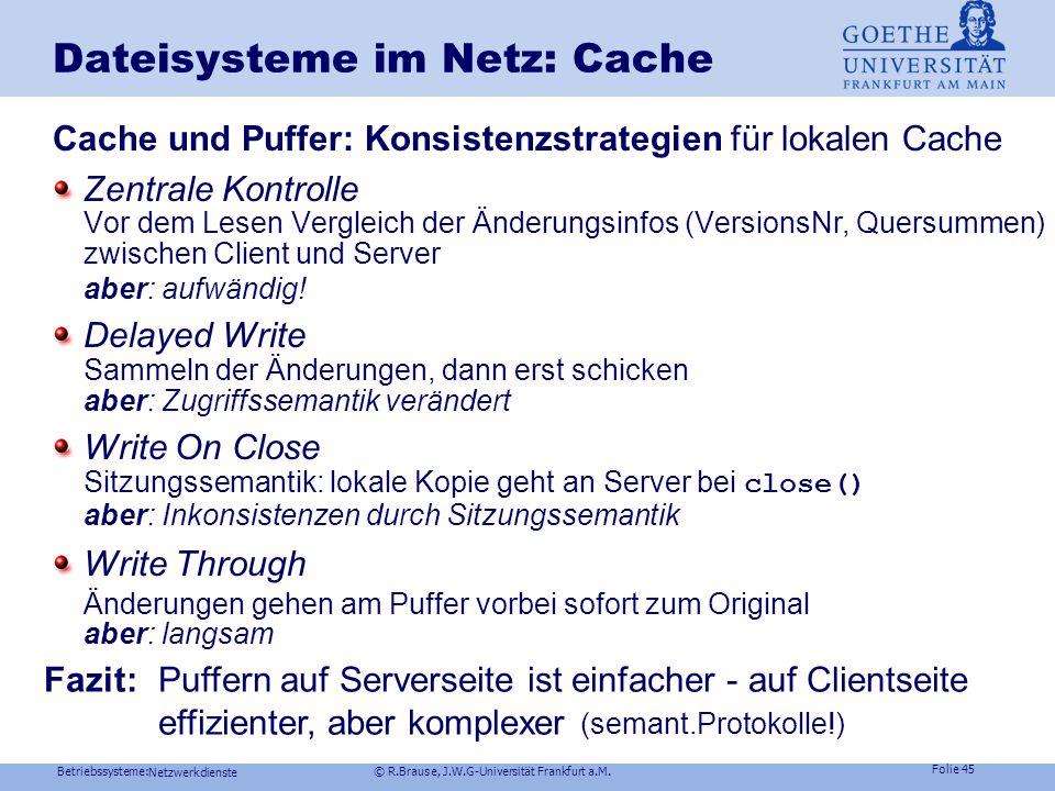 Betriebssysteme: © R.Brause, J.W.G-Universität Frankfurt a.M. Folie 44 Netzwerkdienste A, B lesen B schreibt Puffer B A schreibt Puffer A Objektpuffer