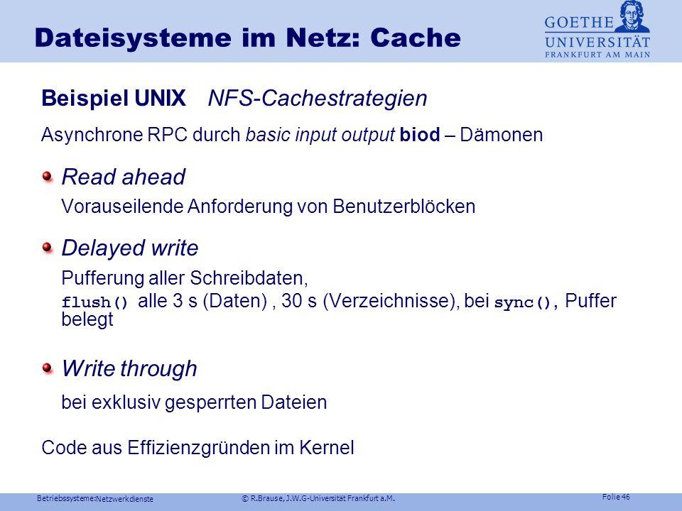 Betriebssysteme: © R.Brause, J.W.G-Universität Frankfurt a.M. Folie 45 Netzwerkdienste Dateisysteme im Netz: Cache Cache und Puffer: Konsistenzstrateg