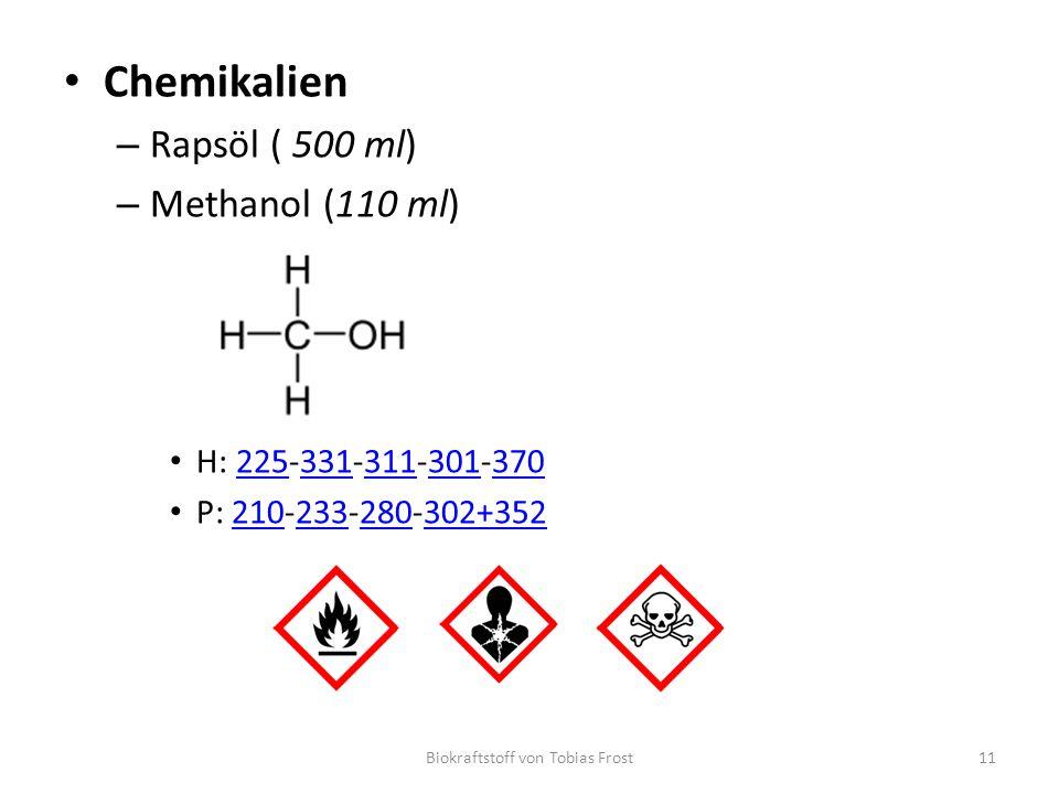 Chemikalien – Rapsöl ( 500 ml) – Methanol (110 ml) H: 225‐331‐311‐301‐370225331311301370 P: 210‐233‐280‐302+352210233280302+352 Biokraf