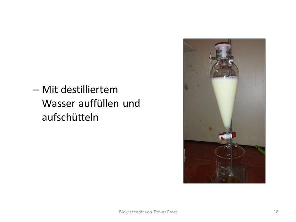 – Mit destilliertem Wasser auffüllen und aufschütteln Biokraftstoff von Tobias Frost18
