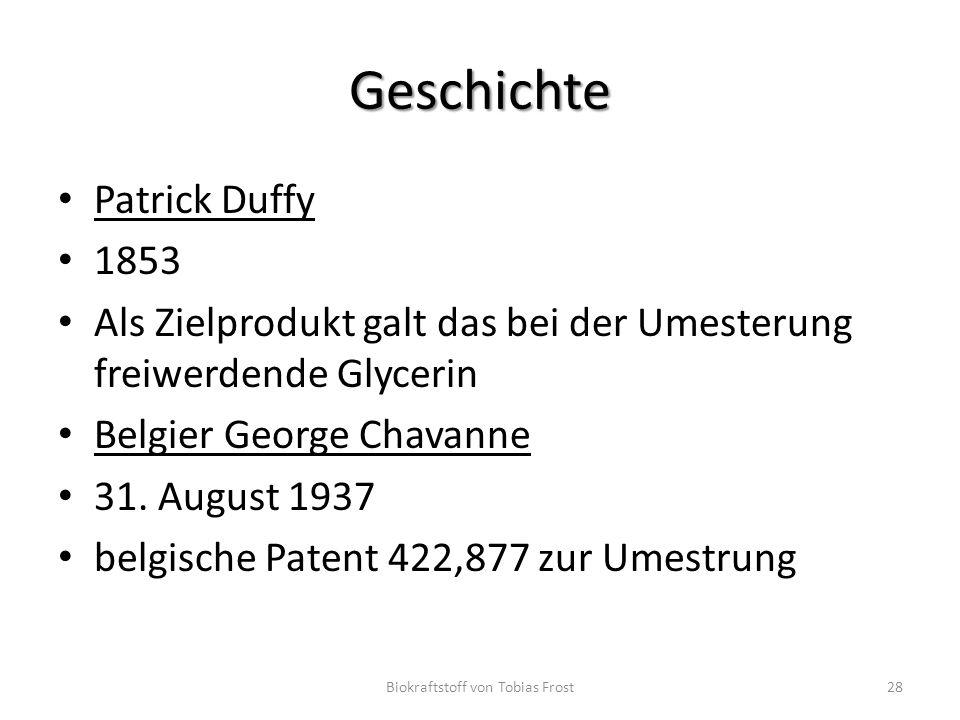 Geschichte Patrick Duffy 1853 Als Zielprodukt galt das bei der Umesterung freiwerdende Glycerin Belgier George Chavanne 31. August 1937 belgische Pate