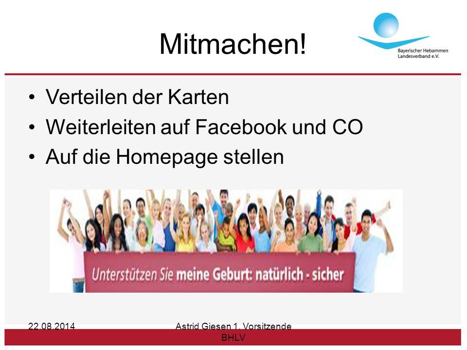 Mitmachen! Verteilen der Karten Weiterleiten auf Facebook und CO Auf die Homepage stellen 22.08.2014Astrid Giesen 1. Vorsitzende BHLV