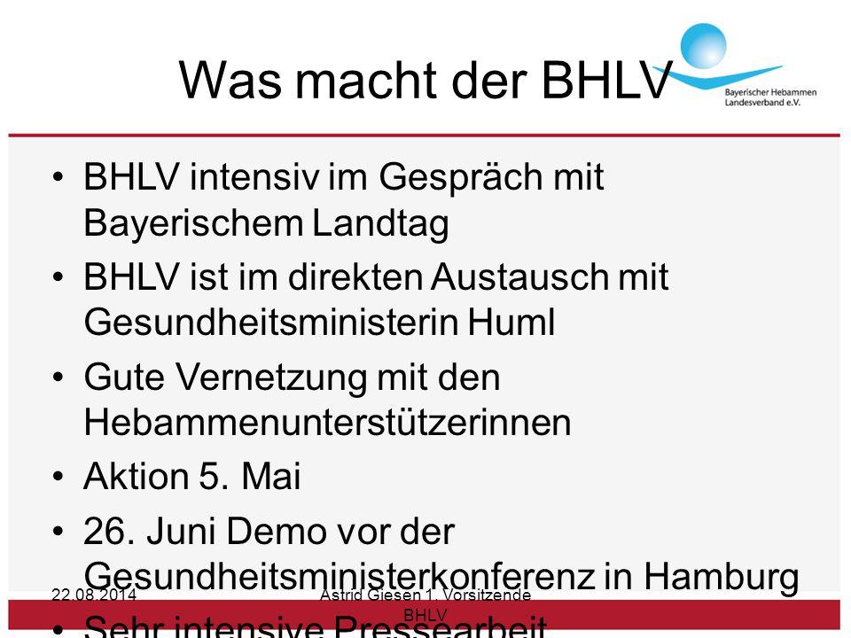 Was macht der BHLV BHLV intensiv im Gespräch mit Bayerischem Landtag BHLV ist im direkten Austausch mit Gesundheitsministerin Huml Gute Vernetzung mit den Hebammenunterstützerinnen Aktion 5.