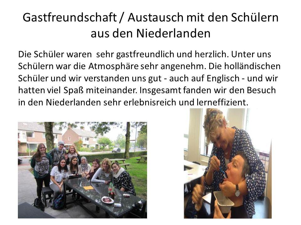 Gastfreundschaft / Austausch mit den Schülern aus den Niederlanden Die Schüler waren sehr gastfreundlich und herzlich. Unter uns Schülern war die Atmo