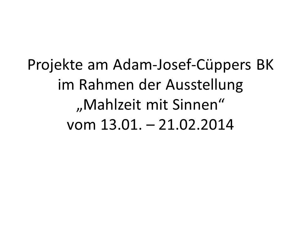 """Projekte am Adam-Josef-Cüppers BK im Rahmen der Ausstellung """"Mahlzeit mit Sinnen"""" vom 13.01. – 21.02.2014"""