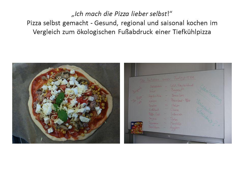 """""""Ich mach die Pizza lieber selbst!"""" Pizza selbst gemacht - Gesund, regional und saisonal kochen im Vergleich zum ökologischen Fußabdruck einer Tiefküh"""