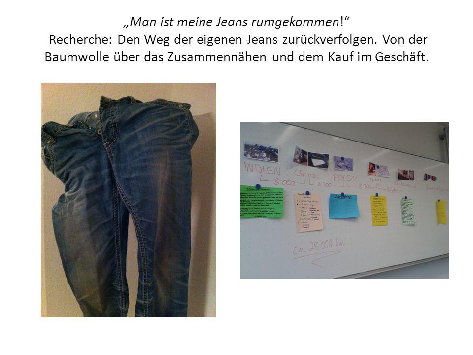 """""""Man ist meine Jeans rumgekommen!"""" Recherche: Den Weg der eigenen Jeans zurückverfolgen. Von der Baumwolle über das Zusammennähen und dem Kauf im Gesc"""