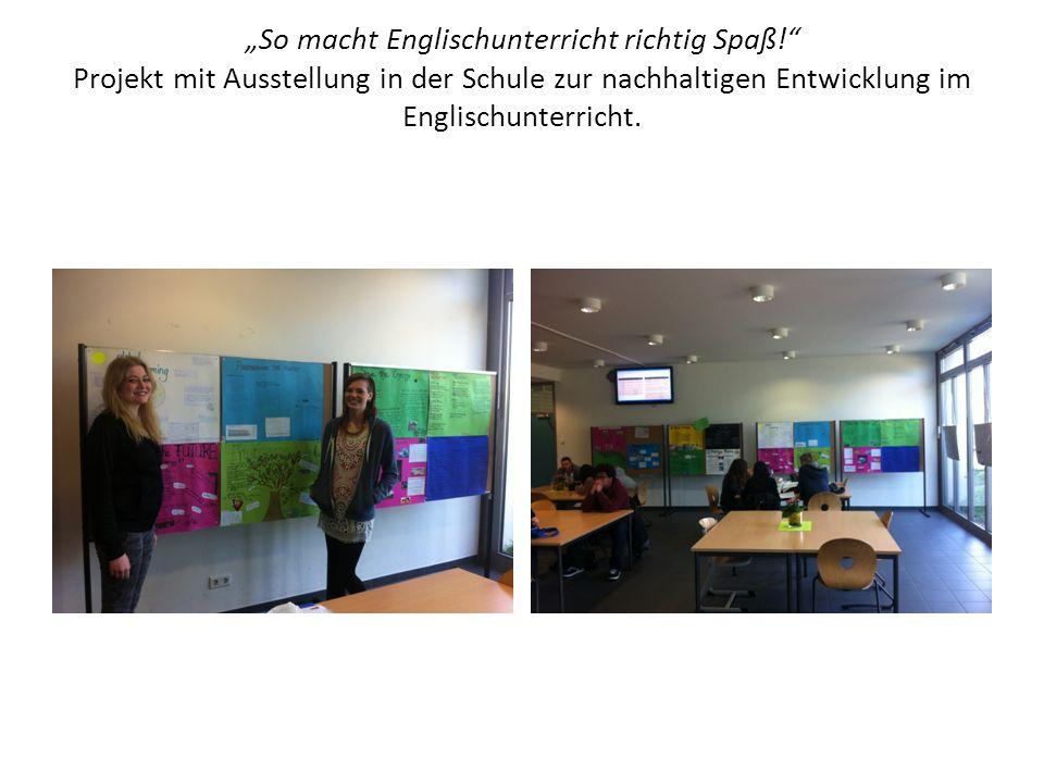 """""""So macht Englischunterricht richtig Spaß!"""" Projekt mit Ausstellung in der Schule zur nachhaltigen Entwicklung im Englischunterricht."""
