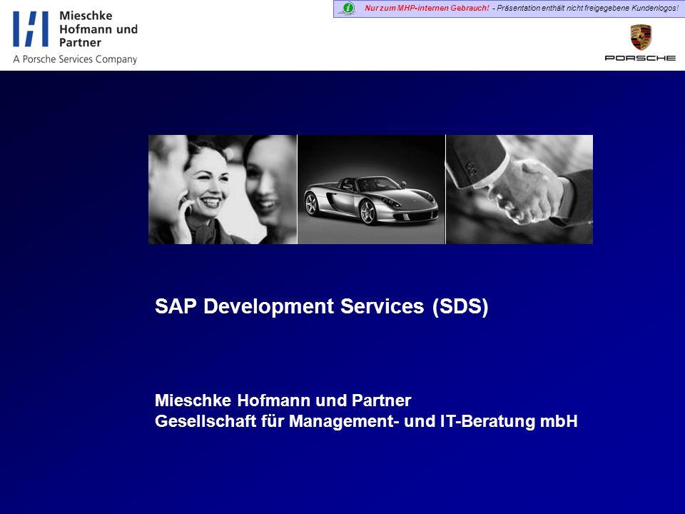 Nur zum MHP-internen Gebrauch! - Präsentation enthält nicht freigegebene Kundenlogos! SAP Development Services (SDS) Mieschke Hofmann und Partner Gese