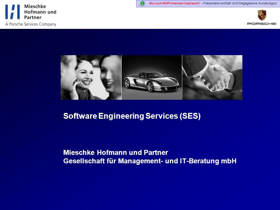 Nur zum MHP-internen Gebrauch! - Präsentation enthält nicht freigegebene Kundenlogos! Software Engineering Services (SES) Mieschke Hofmann und Partner