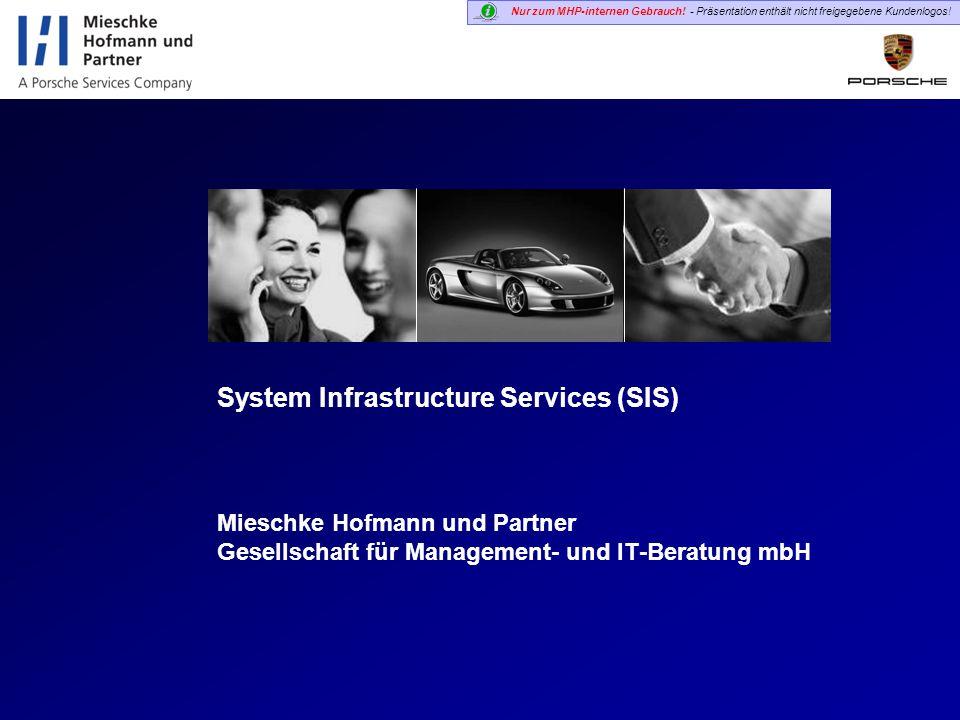 Nur zum MHP-internen Gebrauch! - Präsentation enthält nicht freigegebene Kundenlogos! System Infrastructure Services (SIS) Mieschke Hofmann und Partne
