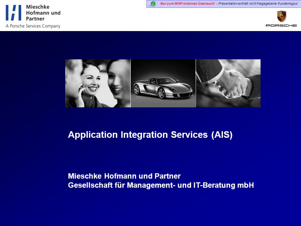 Nur zum MHP-internen Gebrauch! - Präsentation enthält nicht freigegebene Kundenlogos! Application Integration Services (AIS) Mieschke Hofmann und Part