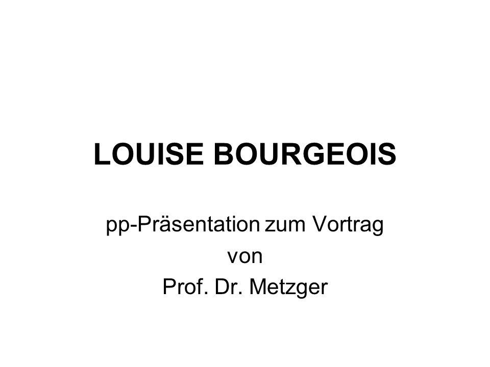 LOUISE BOURGEOIS pp-Präsentation zum Vortrag von Prof. Dr. Metzger