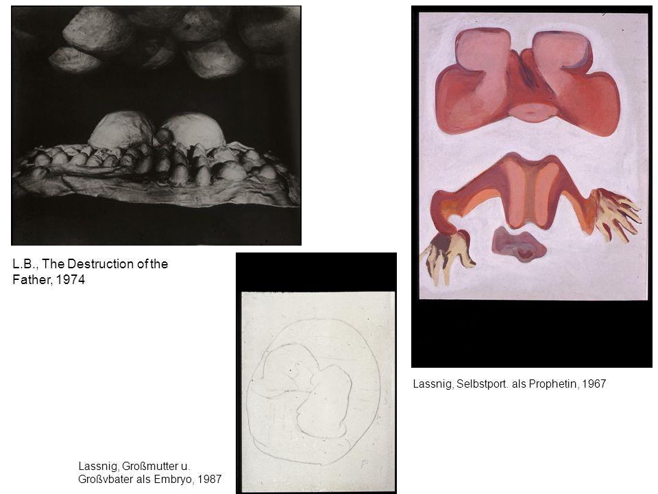 L.B., The Destruction of the Father, 1974 Lassnig, Großmutter u. Großvbater als Embryo, 1987 Lassnig, Selbstport. als Prophetin, 1967