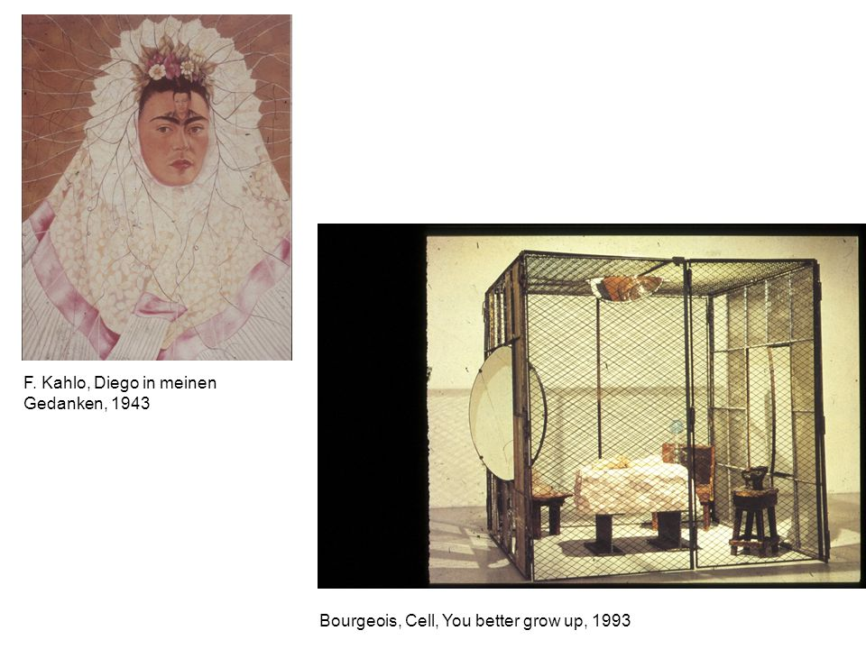 F. Kahlo, Diego in meinen Gedanken, 1943 Bourgeois, Cell, You better grow up, 1993