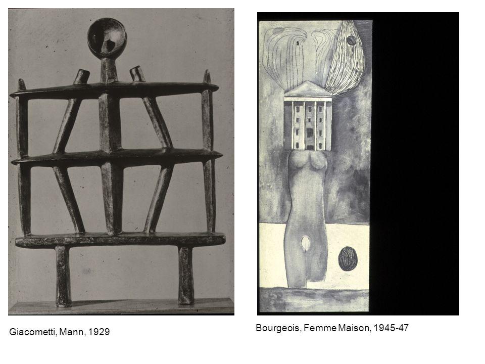 Giacometti, Mann, 1929 Bourgeois, Femme Maison, 1945-47